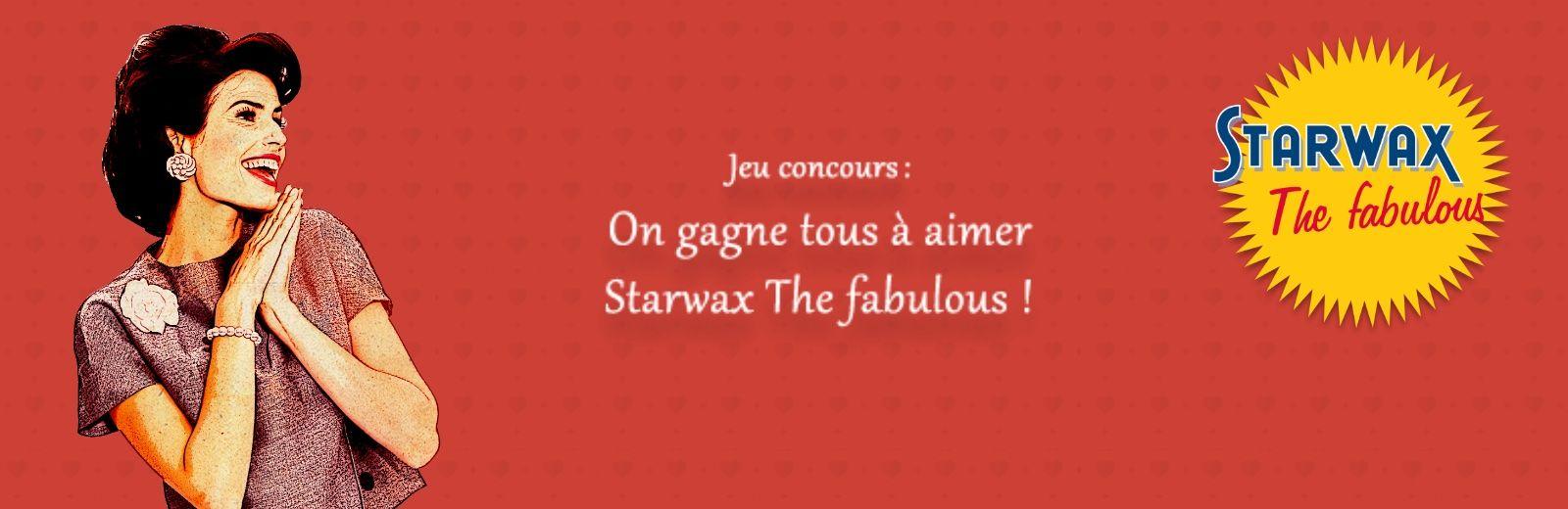 Concours : La plus belle déclaration d'amour pour Starwax The fabulous
