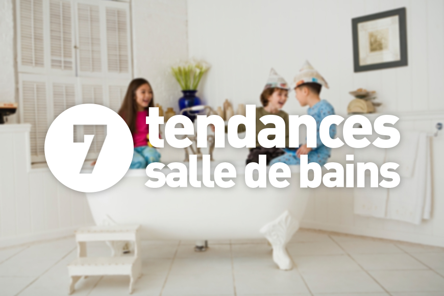 7 tendances pour votre salle de bain